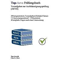 Top-Aevo Prüfungsbuch - Übungsaufgaben zur Ausbildereignungsprüfung: 250 Testaufgaben zur Prüfungsvorbereitung Ausbildung der Ausbilder / AdA
