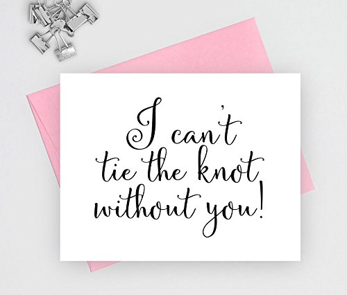 I can't tie the knot without you card, will you be my bridesmaid card, note cards for wedding, 1 folded card