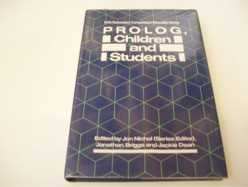 Prolog, Children and Students (Fifth Generation Computing in Education Series), by Jon Nichol, Jonathan Briggs, Jackie Dean