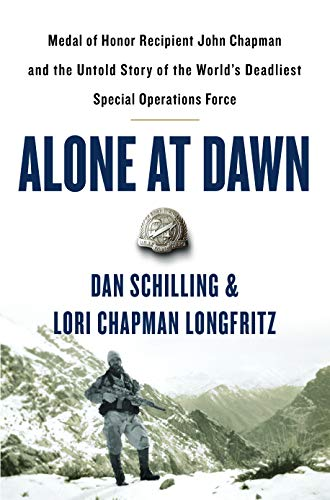 Alone at Dawn: Medal of Honor Recipient John Chapman and the Untold Story of the World's Deadliest Special Operations Force (Asian Honor)
