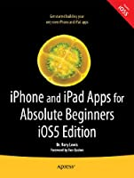 iPhone and iPad Apps for Absolute Beginners, iOS 5 Edition Front Cover