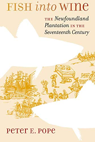 Fish into Wine: The Newfoundland Plantation in the Seventeenth Century (Published for the Omohundro Institute of Early A