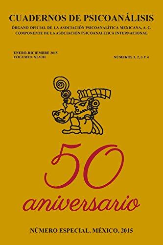 CUADERNOS DE PSICOANÍLISIS, enero-diciembre 2015,VOL XLVIII, núm. esp. 50 aniv. (Cuadernos de Psicoanlisis, Asociacin Psicoanaltica Mexicana, A.C.) (Volume 48) (Spanish Edition)
