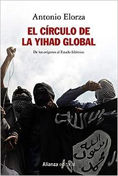 Book's Cover of El círculo de la Yihad global: De los orígenes al Estado Islámico (Alianza Ensayo) (Español) Tapa blanda – 31 enero 2020
