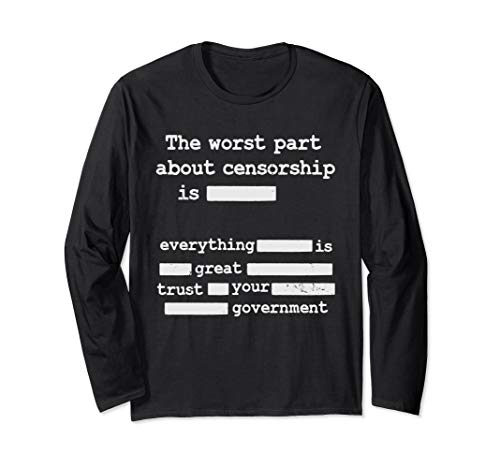 Libertarian Anti Censorship Small Government -The Worst Part Long Sleeve T-Shirt