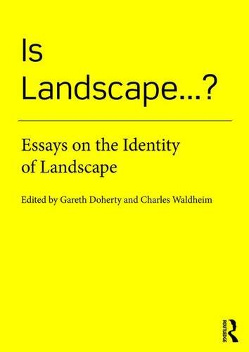 Is Landscape...?: Essays On The Identity Of Landscape