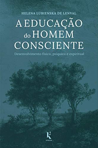 A Educação do Homem Consciente. Desenvolvimento Físico, Psíquico e Espiritual