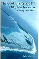 The Cook Islands and Fiji: A Thirty Years' Retrospective of Living in Manihiki Paperback