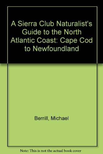 A Sierra Club Naturalist's Guide to the North Atlantic Coast: Cape Cod to Newfoundland
