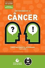 Entendendo o câncer (Temas de Prevenção em Saúde)