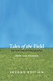 Tales of the Field: On Writing Ethnography, Second Edition (Chicago Guides to Writing, Editing, and Publishing)