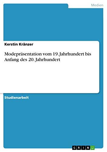 Modepräsentation vom 19. Jahrhundert bis Anfang des 20. Jahrhundert (German Edition)
