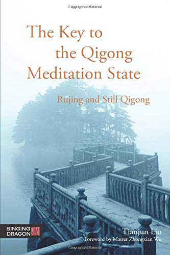 The Key to the Qigong Meditation State: Rujing and Still