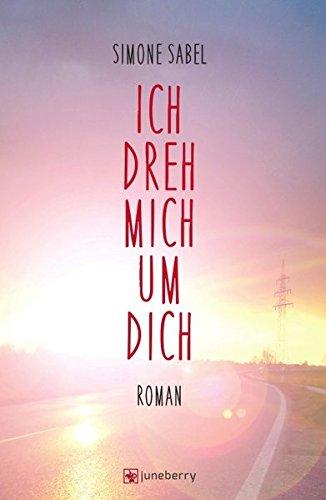 ich-dreh-mich-um-dich-roman