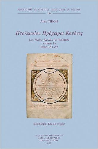 Ptolemaiou Procheiroi Kanones. Les Tables Faciles de Ptolemee. Ptolemy's Handy Tables: Volume 1a: Tables A1-A2: Introduction. Edition Critique. Volume ... de L'Institut Orientaliste de Louvain)
