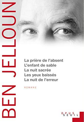 La Prière de l'absent, L'Enfant de sable, La Nuit sacrée, Les Yeux baissés, La Nuit de l'erreur (Opus) (French Edition)