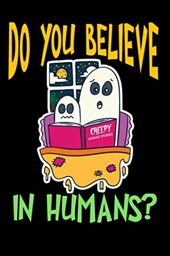 Do You Believe In Humans?: Funny Ghosts Notebook - Inspirational Journal & Doodle Dairy: Dimensions: 15.2cm x 22.9cm (6