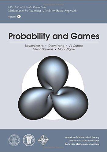 Probability and Games (IAS/PCMI Teacher Program) (IAS/PCMI-Teacher Program: Mathematics for Teaching: A Problem-Based Approach)