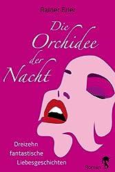 Die Orchidee der Nacht: Dreizehn fantastische Liebesgeschichten