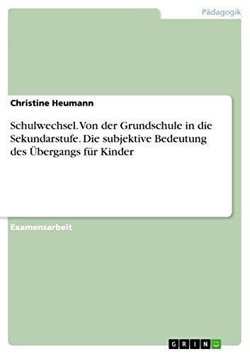 Download Schulwechsel. Von der Grundschule in die Sekundarstufe. Die subjektive Bedeutung des Übergangs für Kinder (German Edition) Pdf