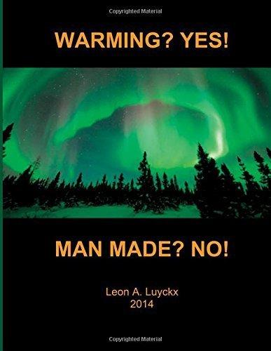 warming yes manmade no by Leon A Luyckx (2014-05-13)