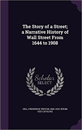 Book The Story of a Street; A Narrative History of Wall Street from 1644 to 1908