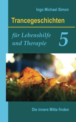 Trancegeschichten für Lebenshilfe und Therapie. Band 5: Die innere Mitte finden