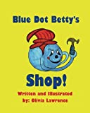 img - for Blue Dot Betty's Shop: There is always work to be done at BLUE DOT BETTY S SHOP. She is working to repair one of her self-built cars. She needs help ... get around. (The Dew Drop Family) (Volume 2) book / textbook / text book
