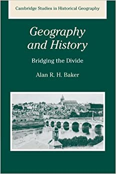 Geography and History: Bridging the Divide (Cambridge Studies in Historical Geography) by Alan R. H. Baker (2003-12-08)
