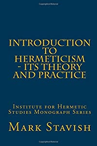 Introduction to Hermeticism - Its Theory and Practice: Institute for Hermetic Studies Monograph Series
