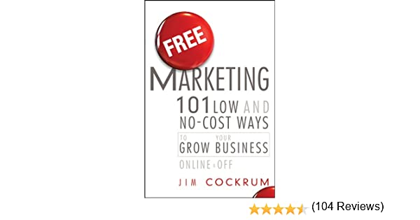 Free Marketing: 101 Low and No-Cost Ways to Grow Your Business ...