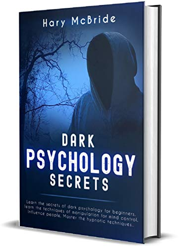 Dark Psychology Secrets Learn The Secrets Of Dark Psychology for Beginners. Learn The Techniques Of Manipulation For Mind Control Influence People. Master The Hypnotic Techniques..