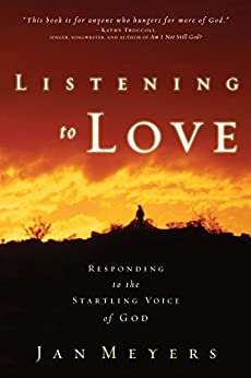 Listening to Love: Responding to the Startling Voice of God by [Meyers, Jan]