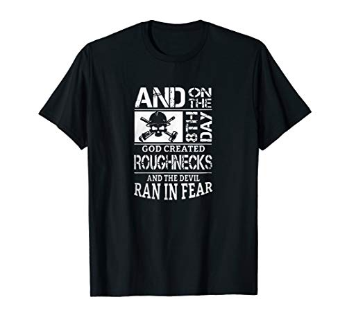 - On The 8th Day God Created Roughnecks T-Shirt for Oilworkers