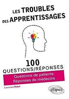 Les troubles des apprentissages : 100 questions-réponses, Robel, Laurence