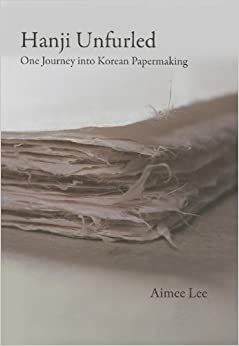 Hanji Unfurled: One Journey Into Korean Papermaking by Aimee Lee (2012-10-28)