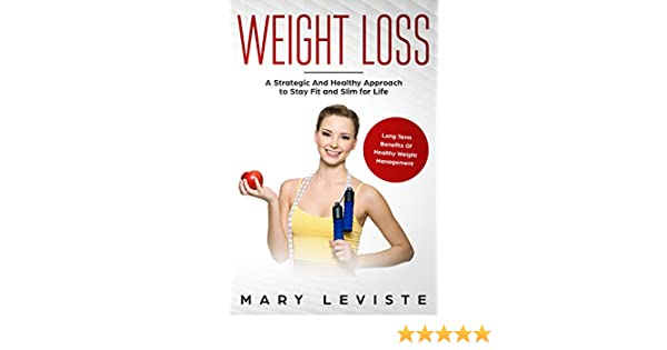 Weight Loss A Strategic And Healthy Approach To Stay Fit And Slim