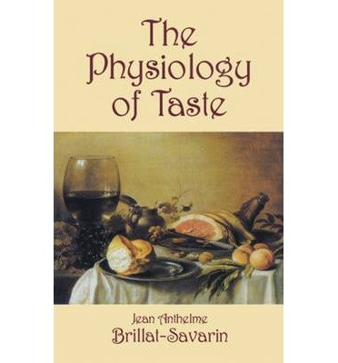 The Physiology of Taste: Or Meditations on Transcendental Gastronomy (Vintage Classics) by Jean Anthelme Brillat-Savarin (2011-10-04) pdf