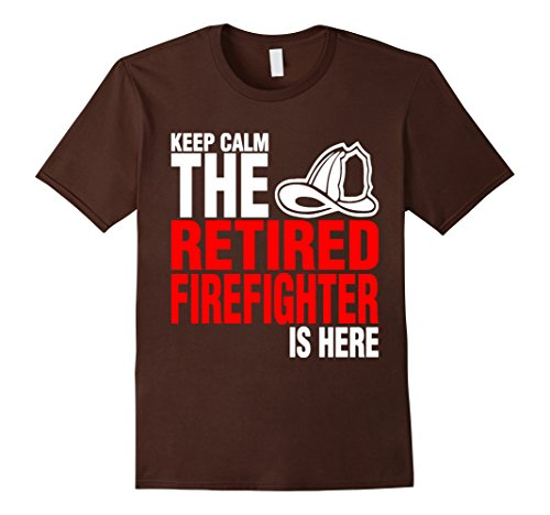 Men's Keep Calm The Retired Firefighter Is Here Shirt Funny Gift