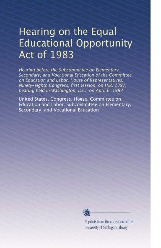 Hearing on the Equal Educational Opportunity Act of 1983: Hearing before the Subcommittee on Elementary, Secondary, and Vocational Education of the ... held in Washington, D.C., on April 6, 1983