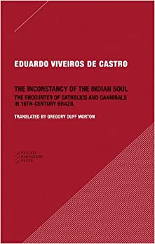 The Inconstancy of the Indian Soul: The Encounter of Catholics and Cannibals in Sixteenth-century Brazil
