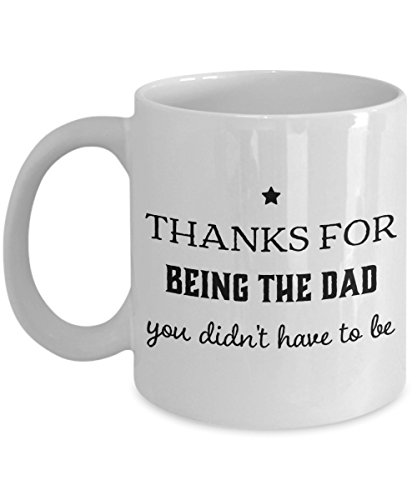 Mug Being Drinkware - Thanks For Being The Dad You Didn't Have To Be Mug, 11 oz Ceramic White Coffee Mugs, Cool Novelty Gifts For Father, Nice Father, Stepfather Tea Cup, Best Papa Present Ever, Step Papa Loving Drinkware