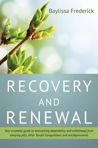 Recovery and Renewal: Your essential guide to overcoming dependency and withdrawal from sleeping pills, other 'benzo' tranquillisers and antidepressants Revised Edition