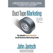 Duct Tape Marketing: The World's Most Practical Small Business Marketing Guide by Jantsch, John(May 13, 2008) Paperback