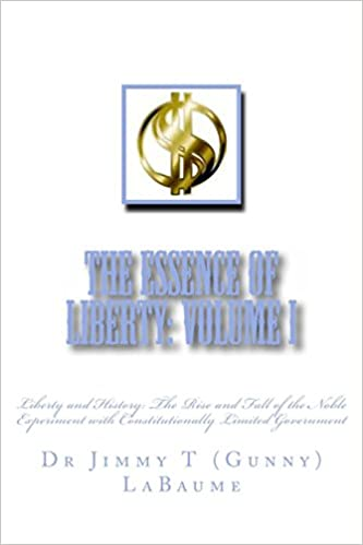 The Essence of Liberty: Volume I: Liberty and History: The Rise and Fall of the Noble Experiment with Constitutionally Limited Government: Volume 1 ... With Constitutionally Limited Government)