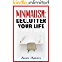 Minimalism: Declutter Your Life (Minimalism, Declutter, Peace, Stressfree, Mindset)