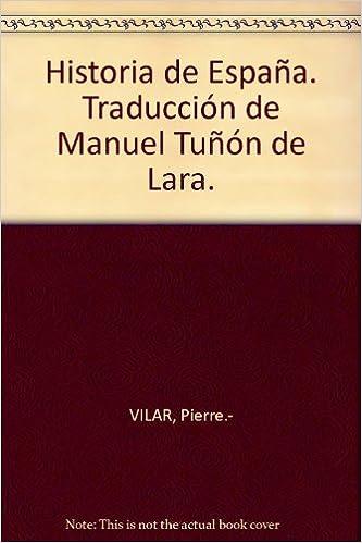 Historia de España. Traducción de Manuel Tuñón de Lara. Tapa blanda by VILA...: Amazon.es: VILAR, Pierre.-: Libros