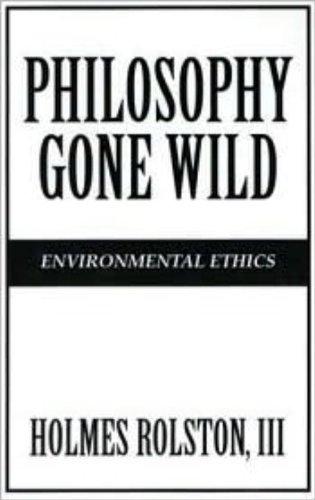 Philosophy Gone Wild: Environmental Ethics