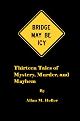 Bridge May Be Icy: 13 tales of mystery, murder and mayhem