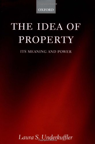 The Idea of Property: Its Meaning and Power (Law) by Laura S Underkuffler